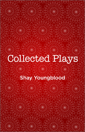 Shay Youngblood: Collected Plays