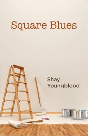 Shay Youngblood: Square Blues